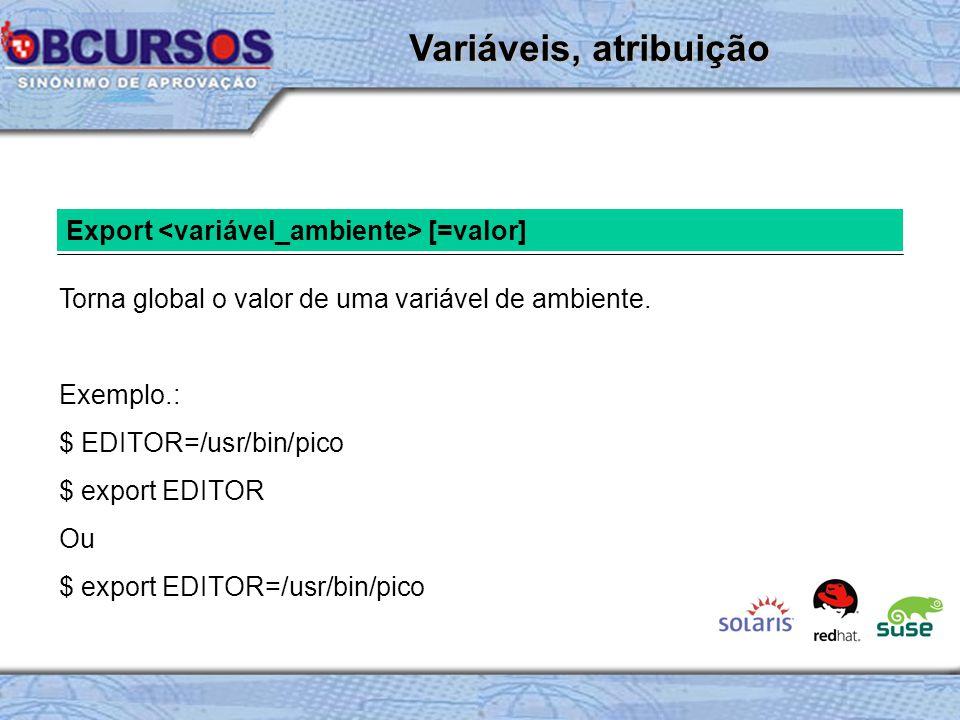 Variáveis, atribuição Export <variável_ambiente> [=valor]